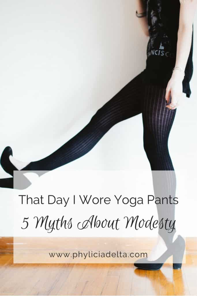 That Day I Wore Yoga Pants: 5 Myths About Modesty - Phylicia Delta