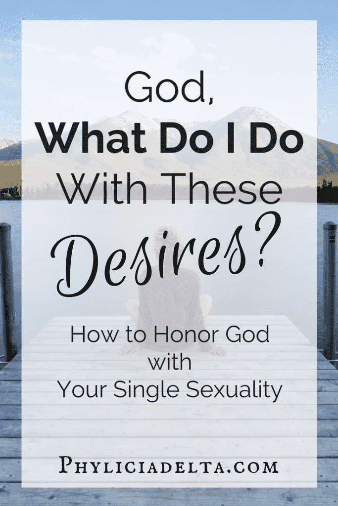 God, What Do I Do With These Desires?