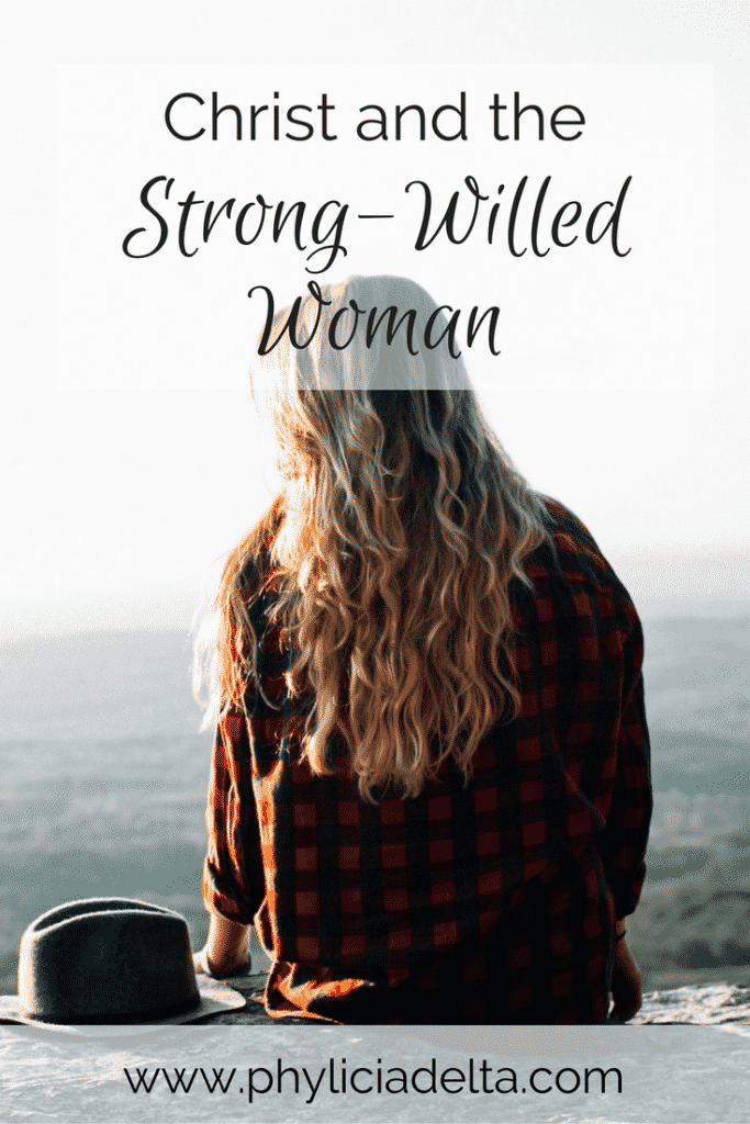 We need more strong-willed women. We need more women of conviction and grit in the ranks of the church. But we don't need more women whose wills are bent to their own selfish intentions.