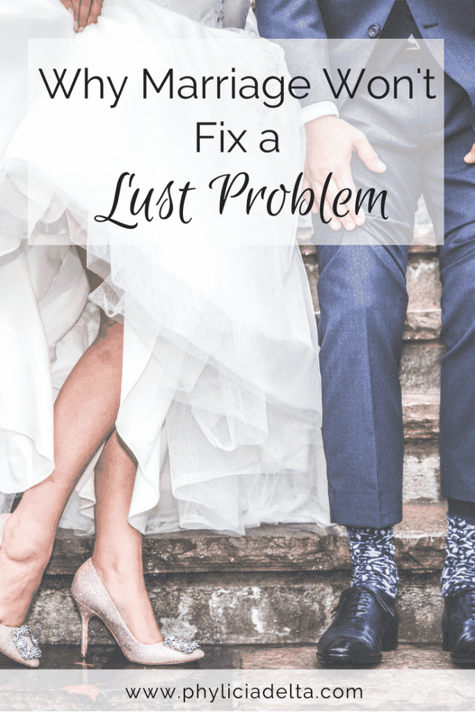 Marriage won't fix a lust problem because lust is a spiritual problem first.